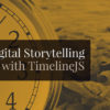 Digital storytelling with TimelineJS