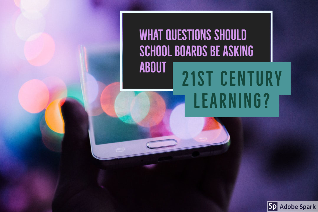 What Questions Should School Boards Be Asking about 21st Century Learning_