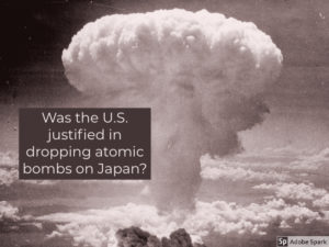 Was the U.S. justified in dropping atomic bombs on Japan_